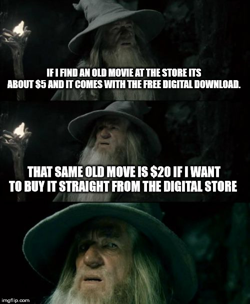 And they wonder why people just rip it off the net. | IF I FIND AN OLD MOVIE AT THE STORE ITS ABOUT $5 AND IT COMES WITH THE FREE DIGITAL DOWNLOAD. THAT SAME OLD MOVE IS $20 IF I WANT TO BUY IT  | image tagged in memes,confused gandalf,movies,digital,download | made w/ Imgflip meme maker