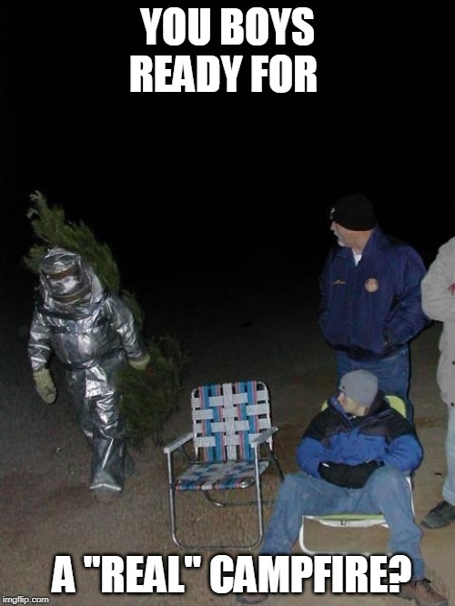 "GONNA GET HOT | YOU BOYS READY FOR A ""REAL"" CAMPFIRE? 
