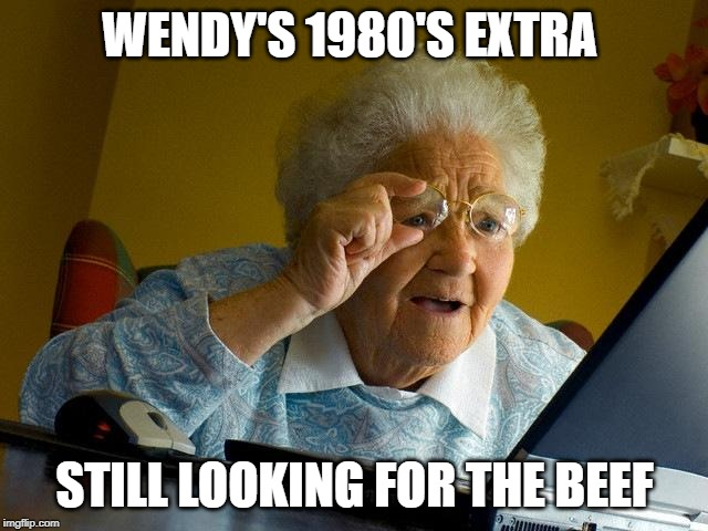where's the beef |  WENDY'S 1980'S EXTRA; STILL LOOKING FOR THE BEEF | image tagged in grandma finds the internet,looking,beef,grand ma,glasses | made w/ Imgflip meme maker