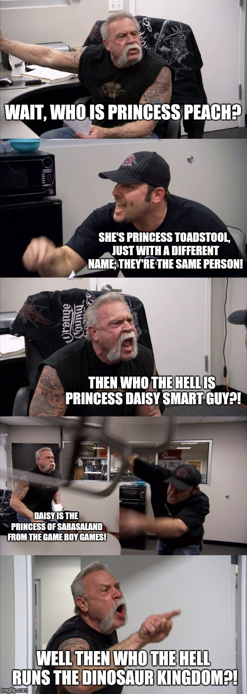 So many Princesses so little time | image tagged in american chopper argument,super mario,flarp,nintendo,uhhhhhhh | made w/ Imgflip meme maker