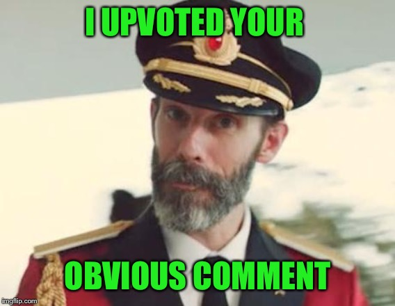 Captain Obvious | I UPVOTED YOUR OBVIOUS COMMENT | image tagged in captain obvious | made w/ Imgflip meme maker