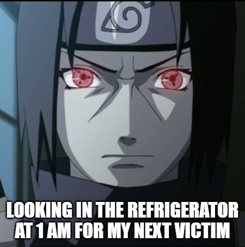 LOOKING IN THE REFRIGERATOR AT 1 AM FOR MY NEXT VICTIM | image tagged in naruto,hungry,late night,memes | made w/ Imgflip meme maker