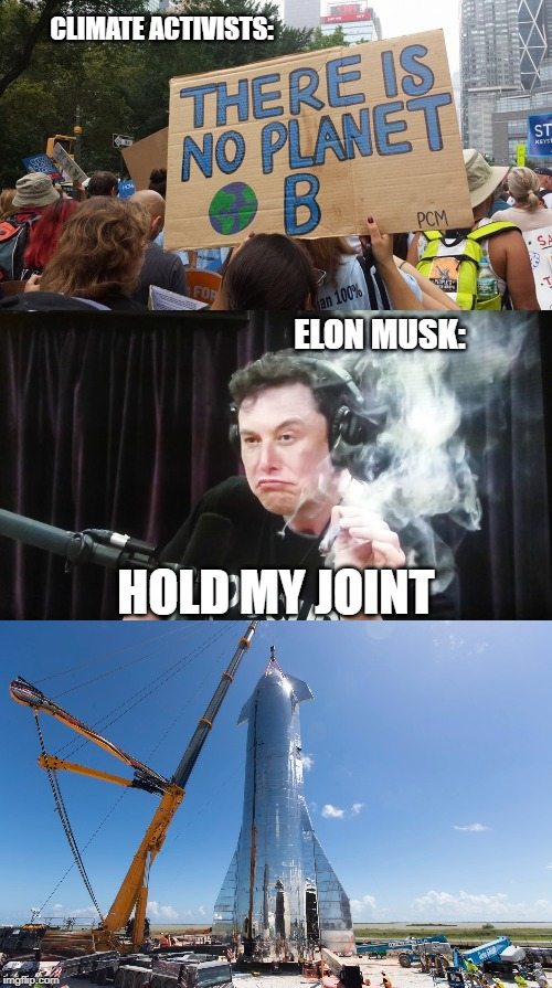 Rule Mars | CLIMATE ACTIVISTS: ELON MUSK: HOLD MY JOINT | image tagged in elon musk,space,funny memes | made w/ Imgflip meme maker