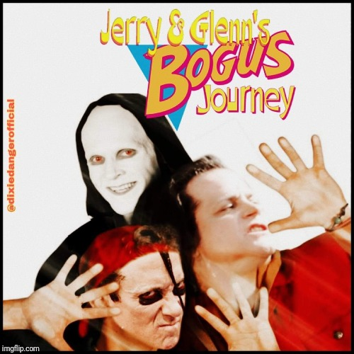 Jerry & Glenn's Bogus Journey | image tagged in danzig,memes,music meme,bill and ted,meme parody,dank memes | made w/ Imgflip meme maker