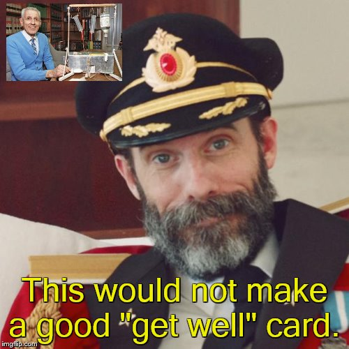 "Captain Obvious | This would not make a good ""get well"" card. 