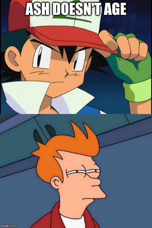 Image Tagged In Memes Futurama Fry Ash Catchem All Pokemon Imgflip
