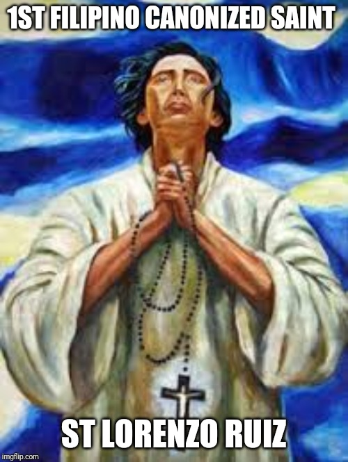 First Filipino Saint | 1ST FILIPINO CANONIZED SAINT ST LORENZO RUIZ | image tagged in catholic,philippines,god,saints,heaven,men and women | made w/ Imgflip meme maker