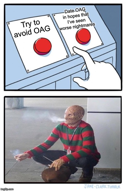 Two Buttons Meme | Try to avoid OAG Date OAG in hopes that I've seen worse nightmares | image tagged in memes,two buttons | made w/ Imgflip meme maker