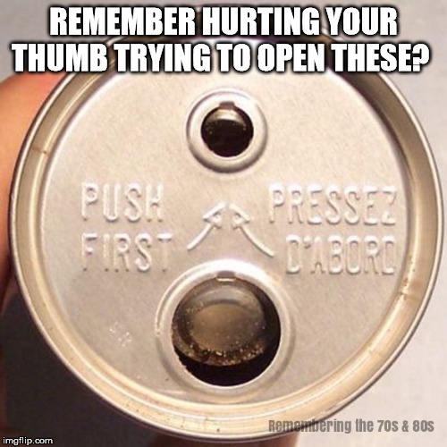 The 1970s | REMEMBER HURTING YOUR THUMB TRYING TO OPEN THESE? | image tagged in 1970s,1980s,pop can,pop top,soda can,retro | made w/ Imgflip meme maker