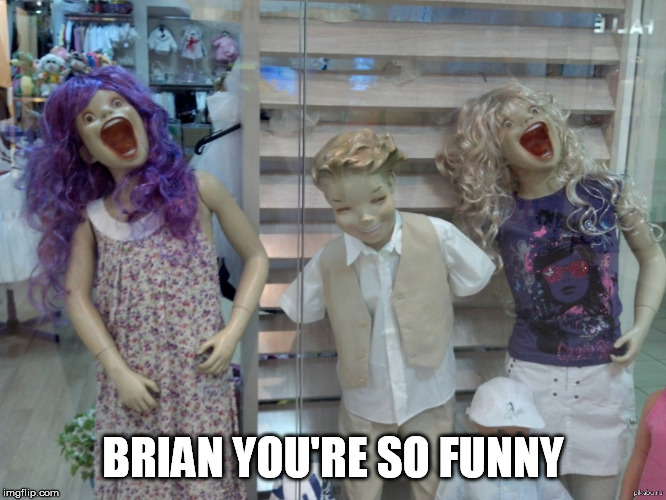 BRIAN YOU'RE SO FUNNY | made w/ Imgflip meme maker