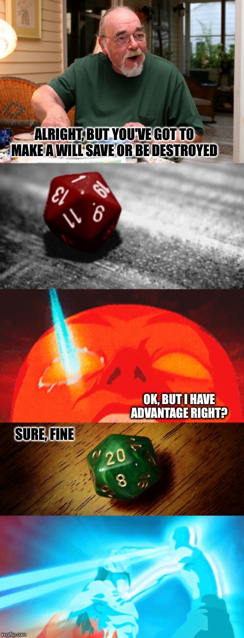 Will save vs energybending |  ALRIGHT, BUT YOU'VE GOT TO MAKE A WILL SAVE OR BE DESTROYED; OK, BUT I HAVE ADVANTAGE RIGHT? SURE, FINE | image tagged in dnd creator,avatar the last airbender,memes,save,dungeons and dragons,close call | made w/ Imgflip meme maker