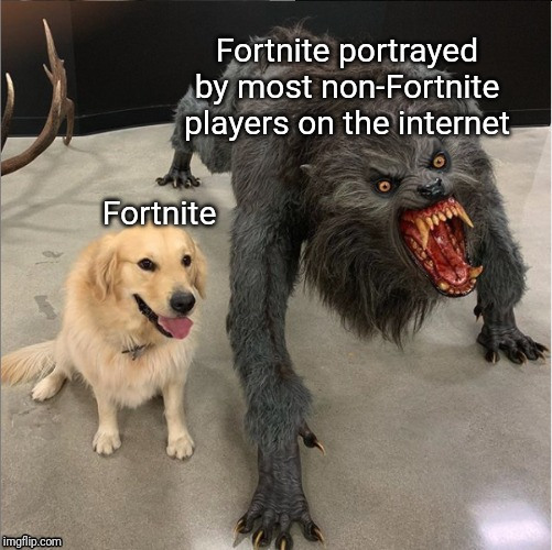 dog vs werewolf | Fortnite Fortnite portrayed by most non-Fortnite players on the internet | image tagged in dog vs werewolf | made w/ Imgflip meme maker