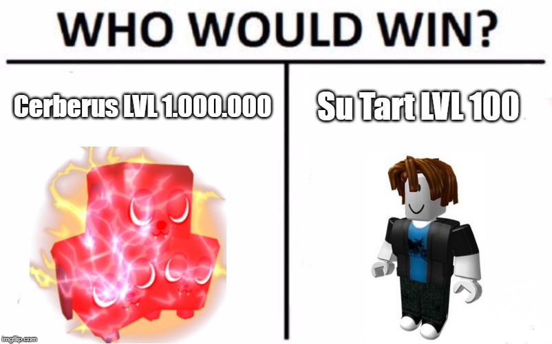 Who Would Win? | Cerberus LVL 1.000.000 Su Tart LVL 100 | image tagged in memes,who would win | made w/ Imgflip meme maker