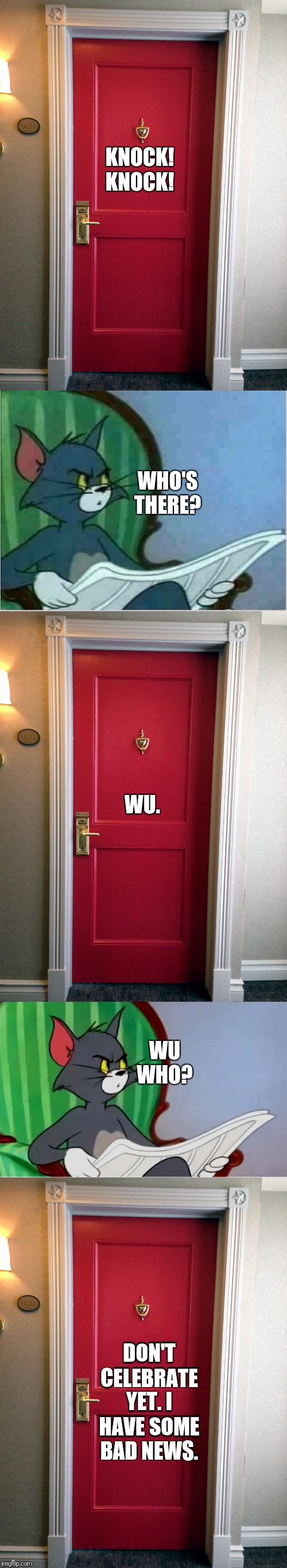 Knock! Knock! | KNOCK! KNOCK! WHO'S THERE? WU. WU WHO? DON'T CELEBRATE YET. I HAVE SOME BAD NEWS. | image tagged in hotel door,interrupting tom's read,tom reading newspaper,knock knock,joke | made w/ Imgflip meme maker