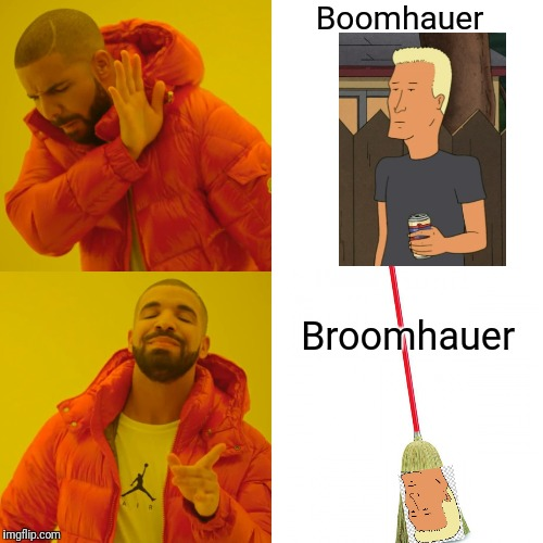 Boom or Broom | Boomhauer Broomhauer | image tagged in drake hotline bling,broom,boomhauer,king of the hill,broomhauer | made w/ Imgflip meme maker