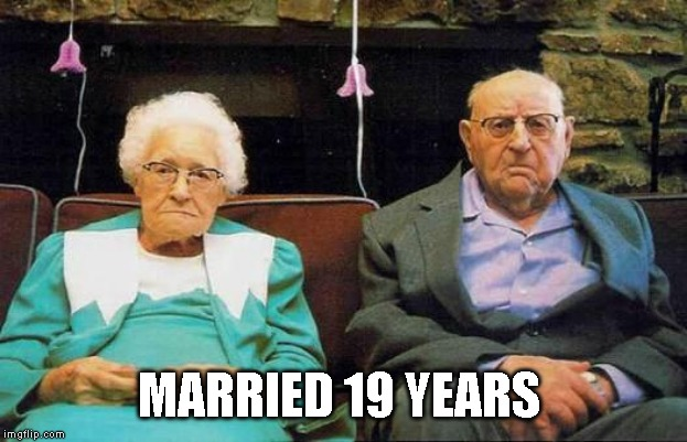 old couple  | MARRIED 19 YEARS | image tagged in old couple | made w/ Imgflip meme maker