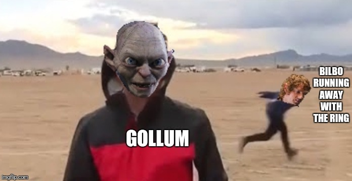 Bilbo Run | GOLLUM BILBO RUNNING AWAY WITH THE RING | image tagged in hobbit,naruto run area 51,gollum,bilbo,the one ring,meme | made w/ Imgflip meme maker