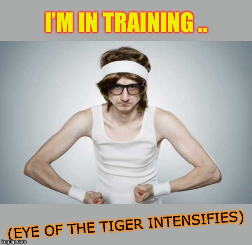 Skinny Gym Guy | I'M IN TRAINING .. (EYE OF THE TIGER INTENSIFIES) | image tagged in skinny gym guy | made w/ Imgflip meme maker