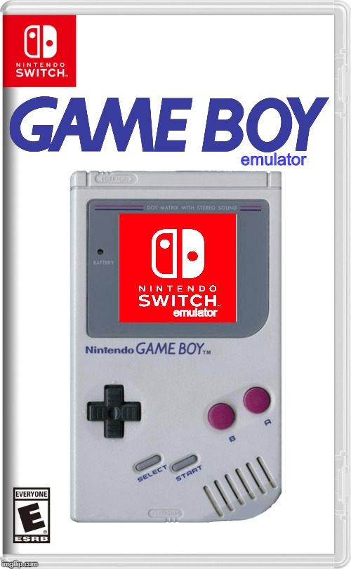 now you can play nintendo switch games on the nintendo switch emulator for gameboy emulator for nintendo switch | emulator emulator | image tagged in memes,nintendo switch,gameboy,nintendo | made w/ Imgflip meme maker