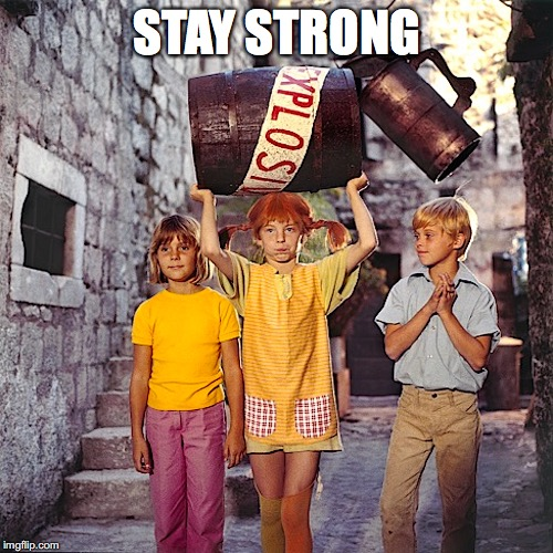 STAY STRONG | image tagged in pippilangstrumpf,pippilongstocking,pippi langstrumpf,pippi longstocking,strong,stay strong | made w/ Imgflip meme maker