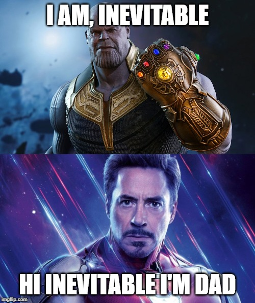 What should've happened | I AM, INEVITABLE HI INEVITABLE I'M DAD | image tagged in iron man,thanos | made w/ Imgflip meme maker