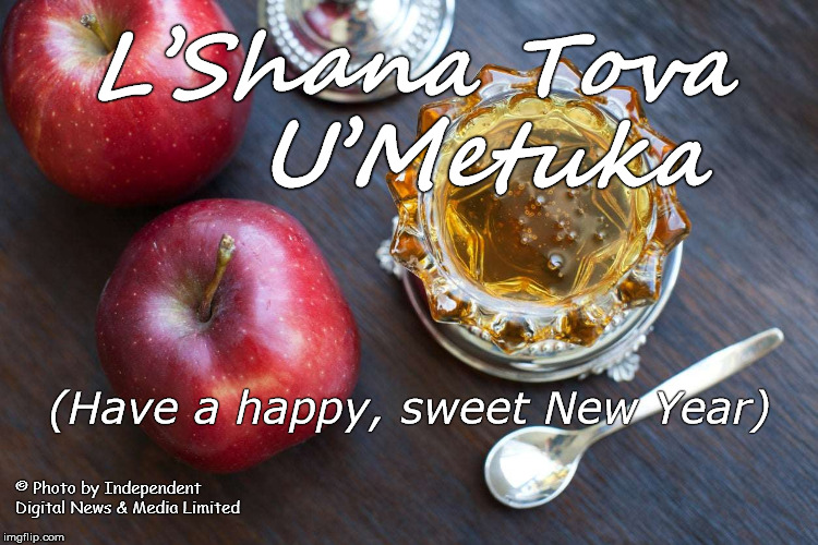 Happy New Year, all y'all. | L'Shana Tova      U'Metuka © Photo by Independent Digital News & Media Limited (Have a happy, sweet New Year) | image tagged in rosh hashanah,happy new year,douglie,photo copyright independent digital news and media ltd | made w/ Imgflip meme maker