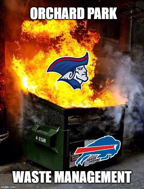 Bills Waste Management |  ORCHARD PARK; WASTE MANAGEMENT | image tagged in dumpster fire,buffalo bills,patriots,new england patriots,winning,football | made w/ Imgflip meme maker