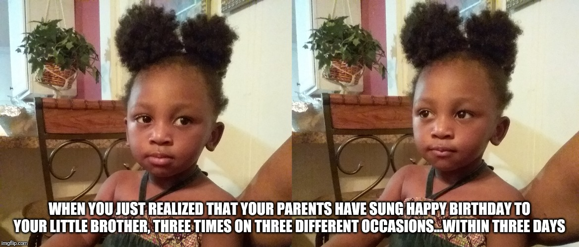 Jealous Kids | WHEN YOU JUST REALIZED THAT YOUR PARENTS HAVE SUNG HAPPY BIRTHDAY TO YOUR LITTLE BROTHER, THREE TIMES ON THREE DIFFERENT OCCASIONS...WITHIN  | image tagged in jealous kids,jealous,kids | made w/ Imgflip meme maker