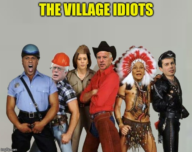 THE VILLAGE IDIOTS | made w/ Imgflip meme maker