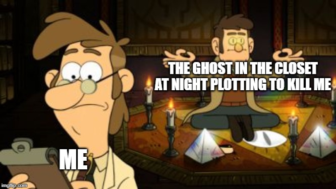 ford | THE GHOST IN THE CLOSET AT NIGHT PLOTTING TO KILL ME ME | image tagged in ford | made w/ Imgflip meme maker
