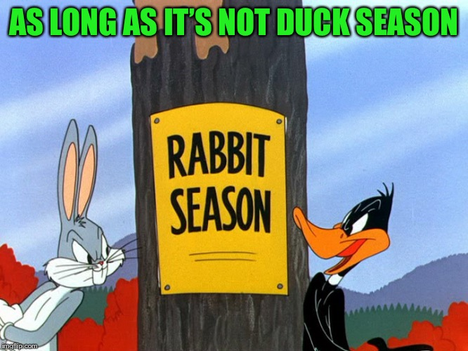 AS LONG AS IT'S NOT DUCK SEASON | made w/ Imgflip meme maker