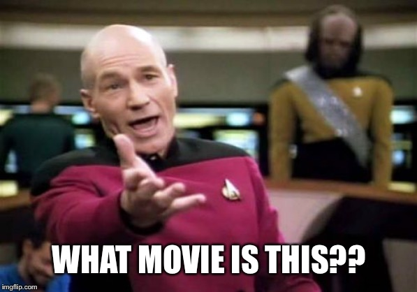 Picard Wtf Meme | WHAT MOVIE IS THIS?? | image tagged in memes,picard wtf | made w/ Imgflip meme maker