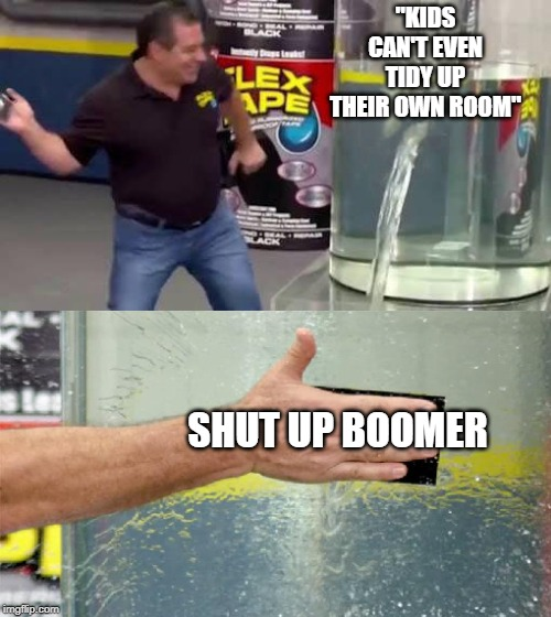 "Flex Tape | ""KIDS CAN'T EVEN TIDY UP THEIR OWN ROOM"" SHUT UP BOOMER 