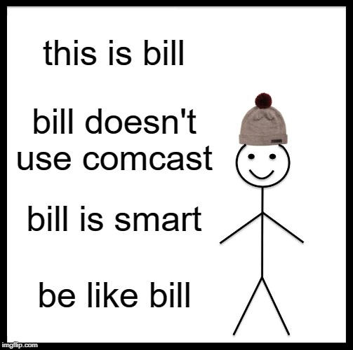 Bill should get DirectTV |  this is bill; bill doesn't use comcast; bill is smart; be like bill | image tagged in memes,be like bill,comcast,bill,funny | made w/ Imgflip meme maker