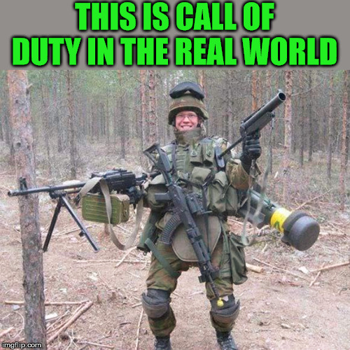 If you had to carry everything | THIS IS CALL OF DUTY IN THE REAL WORLD | image tagged in call of duty,gaming | made w/ Imgflip meme maker
