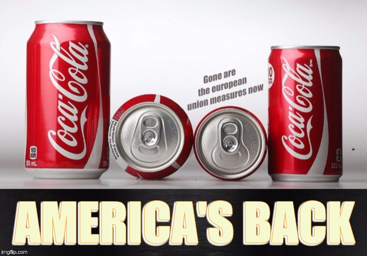#UK. Do YOU Feel The CHANGE ? | AMERICA'S BACK | image tagged in coca cola,the great awakening,fairness,honesty,american flag,change | made w/ Imgflip meme maker