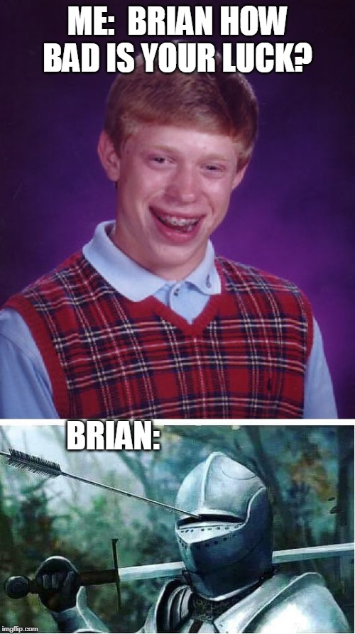 REALLY BAD LUCK BRIAN | ME:  BRIAN HOW BAD IS YOUR LUCK? BRIAN: | image tagged in memes,bad luck brian,bad luck,funny | made w/ Imgflip meme maker