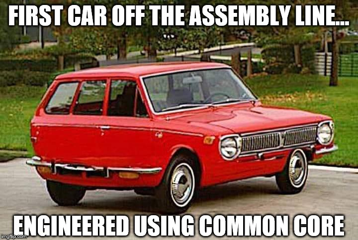 Proof Common core does NOT work! | FIRST CAR OFF THE ASSEMBLY LINE... ENGINEERED USING COMMON CORE | image tagged in common core,cars | made w/ Imgflip meme maker