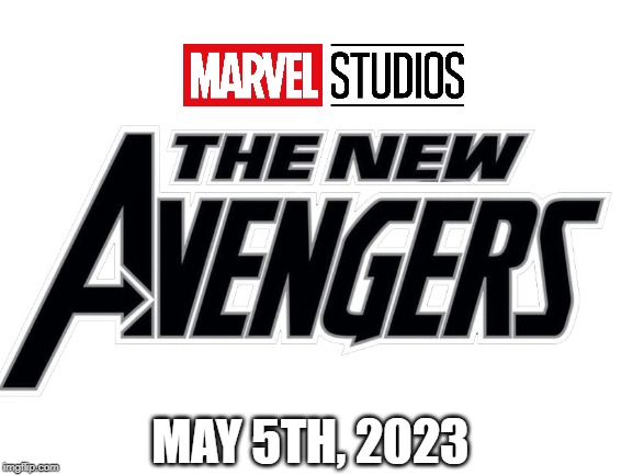 This would be a great time right? |  MAY 5TH, 2023 | image tagged in marvel,avengers | made w/ Imgflip meme maker