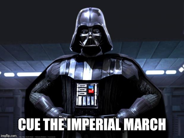 Darth Vader | CUE THE IMPERIAL MARCH | image tagged in darth vader | made w/ Imgflip meme maker