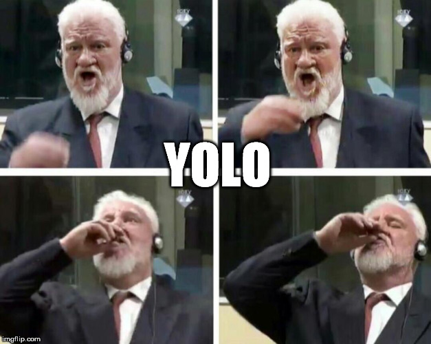 Time to drink poison | YOLO | image tagged in time to drink poison | made w/ Imgflip meme maker