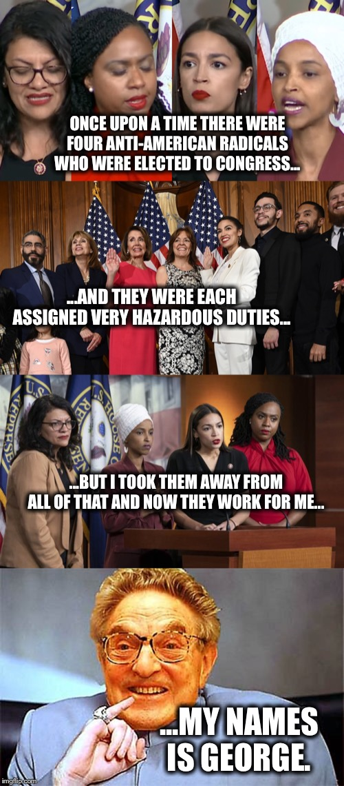 Soros' Devils | ONCE UPON A TIME THERE WERE FOUR ANTI-AMERICAN RADICALS WHO WERE ELECTED TO CONGRESS... ...AND THEY WERE EACH ASSIGNED VERY HAZARDOUS DUTIES | image tagged in aoc squad,george soros,squad,memes,trump impeachment | made w/ Imgflip meme maker