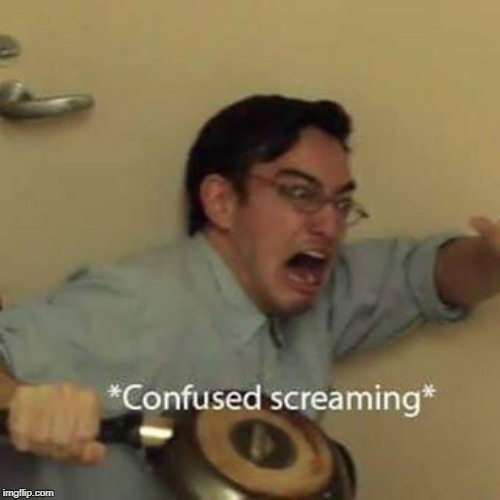 Confused Screaming | image tagged in confused screaming | made w/ Imgflip meme maker
