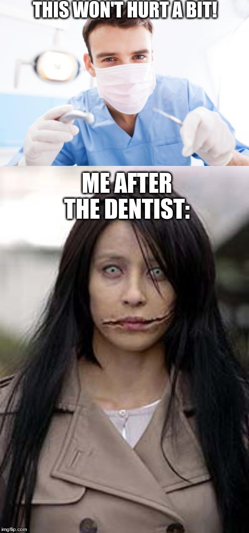 So I went to the Dentist in Agust (D) and This was me after the dentist visit. |  THIS WON'T HURT A BIT! ME AFTER THE DENTIST: | image tagged in dentist,hurt,ouch | made w/ Imgflip meme maker