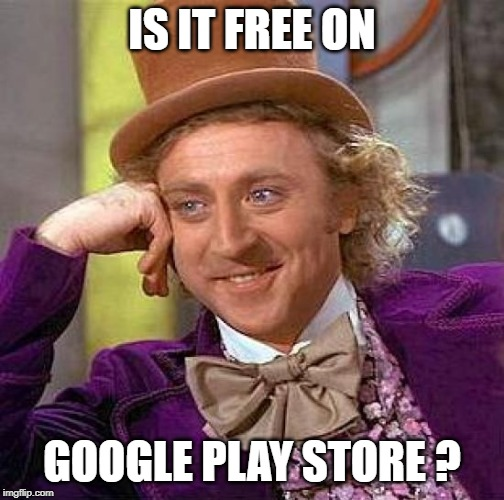 Creepy Condescending Wonka Meme | IS IT FREE ON GOOGLE PLAY STORE ? | image tagged in memes,creepy condescending wonka | made w/ Imgflip meme maker