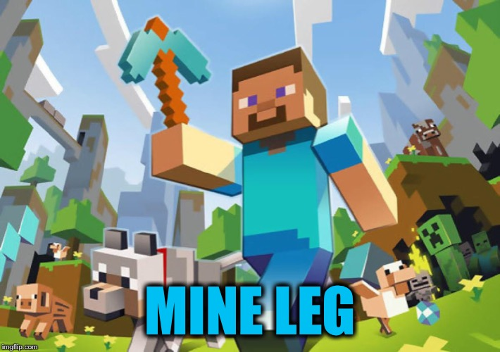 Minecraft  | MINE LEG | image tagged in minecraft | made w/ Imgflip meme maker