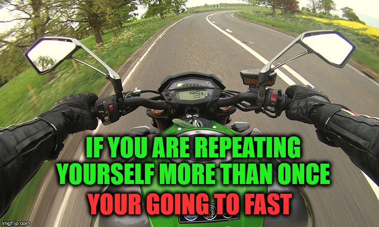 2 Fast About to Be Furious | IF YOU ARE REPEATING YOURSELF MORE THAN ONCE YOUR GOING TO FAST | image tagged in 2 fast about to be furious,fast times,fast and the furious,fast show,too fast,about to fail | made w/ Imgflip meme maker