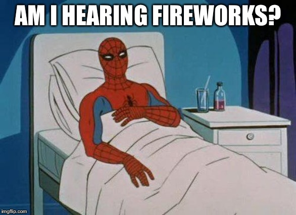 Spiderman Hospital Meme | AM I HEARING FIREWORKS? | image tagged in memes,spiderman hospital,spiderman | made w/ Imgflip meme maker