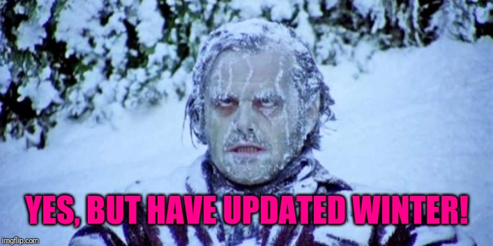 The Shining winter | YES, BUT HAVE UPDATED WINTER! | image tagged in the shining winter | made w/ Imgflip meme maker