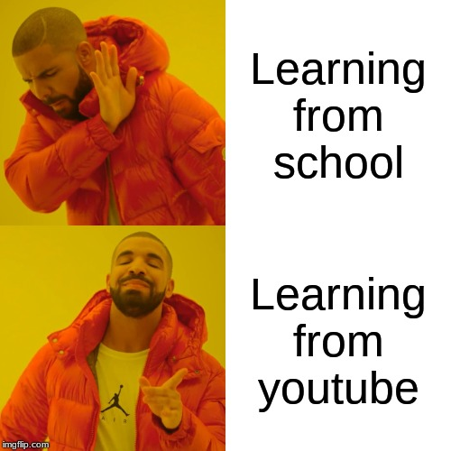 Drake Hotline Bling |  Learning from school; Learning from youtube | image tagged in memes,drake hotline bling | made w/ Imgflip meme maker